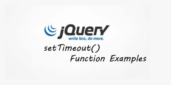 jQuery setTimeout() Function and its examples