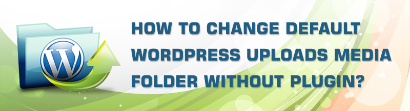 Change Default WordPress Uploads Media Folder